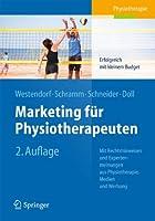 Marketing fuer Physiotherapeuten: Erfolgreich mit kleinem Budget. Mit Rechtshinweisen und Expertenmeinungen aus Physiotherapie, Medien und Werbung