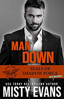 Man Down, SEALs Of Shadow Force: Spy Division, Book 3 (SEALs of Shadow Force Romantic Suspense Series) by [Evans, Misty]