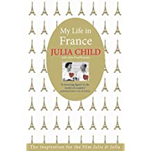 My Life in France: The Life Story of Julia Child