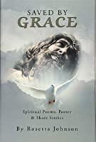 Saved by Grace: Spiritual Poems, Poetry & Short Stories