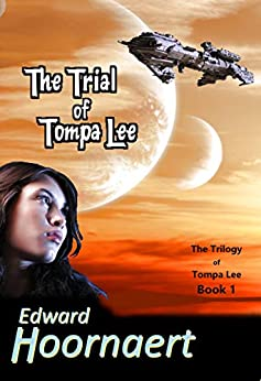 The Trial of Tompa Lee (The Trilogy of Tompa Lee Book 1) by [Hoornaert, Edward]