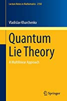 Quantum Lie Theory: A Multilinear Approach (Lecture Notes in Mathematics)