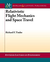 Relativistic Flight Mechanics and Space Travel: A Primer for Students, Engineers and Scientists (Synthesis Lectures on Electrical Engineering Series)