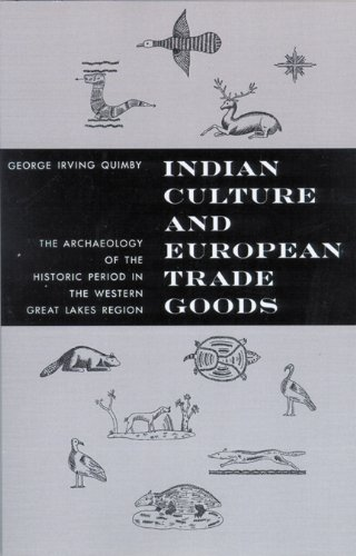 Download Indian Culture And European Trade Goods: The Archaeology Of The Historic Period In The Western Great Lakes Region 0299040747