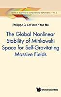 The Global Nonlinear Stability of Minkowski Space for Self-Gravitating Massive Fields (Series in Applied and Computational Mathematics)
