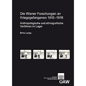 Die Wiener Forschungen an Kriegsgefangenen 1915-1918: Anthropologische Und Ethnografische Verfahren Im Lager (Veroffentlichungen Zur Sozialanthropologie)