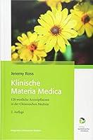 Klinische Materia Medica: 120 westliche Arzneipflanzen in der Chinesischen Medizin