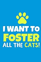 I Want To Foster All The Cats!: Blank Lined Notebook Journal: Adopted Foster Rescue Cat Dog Gift For Fur Mama Mom Dad Brother Sister Daughter Son 6x9   110 Blank  Pages   Plain White Paper   Soft Cover Book