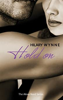 Hold On (The Alexa Reed Series Book 2) by [Wynne, Hilary]