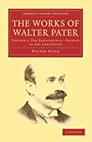 The Works of Walter Pater: Volume 1: The Renaissance: Studies in Art and Poetry (Cambridge Library Collection - Literary  Studies)
