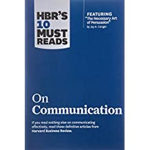 """HBR's 10 Must Reads on Communication (with featured article """"The Necessary Art of Persuasion,"""" by Jay A. Conger)"""