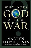 Why Does God Allow War? by Martyn Lloyd-Jones(2003-04-08)