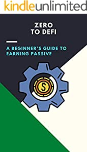 Zero to DeFi – A beginner's guide to earning passive: (ethereum, bitcoin, crypto, blockchain, invest, trading, earn money online, passive income, forex) (English Edition)