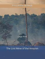 The Lost Mine of the Amazon: Large Print