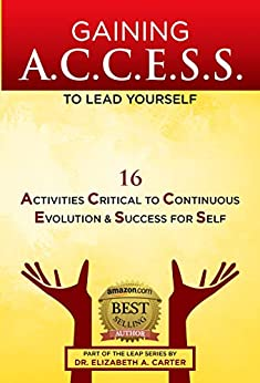 Gaining A.C.C.E.S.S. to Lead Yourself: 16 Activities Critical to Continuous Evolution & Success for Self (LEAP Series Book 1) by [Carter, Dr. Elizabeth A.]
