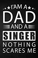 i'am a dad and a singer nothing scares me: a special gift for singer father - Lined Notebook / Journal Gift, 120 Pages, 6x9, Soft Cover, Matte Finish