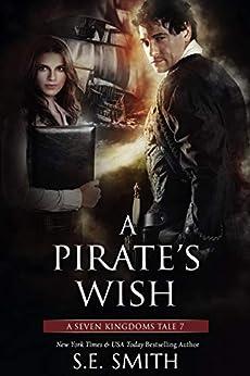 A Pirate's Wish (A Seven Kingdoms Tale Book 7) by [Smith, S.E.]