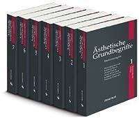 Aesthetische Grundbegriffe: Historisches Woerterbuch in sieben Baenden