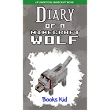 Diary of a Minecraft Wolf: An Unofficial Minecraft Book (Minecraft Diary Books and Wimpy Zombie Tales For Kids 13)