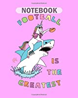 Notebook: football is the greatest unicorn riding shark - 50 sheets, 100 pages - 8 x 10 inches