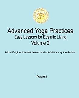 Advanced Yoga Practices - Easy Lessons for Ecstatic Living, Volume 2 (AYP Easy Lessons Series) by [Yogani]