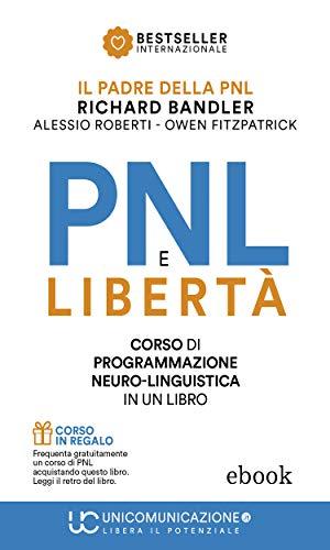 Download PNL e Libertà: Il libro-corso di Programmazione Neuro-Linguistica (Italian Edition) B075FJ7VKZ
