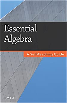 Essential Algebra: A Self-Teaching Guide by [Hill, Tim]
