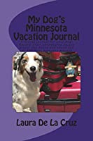 My Dog's Minnesota Vacation Journal: A Travel Journal for Your Dog! Record Their Adventures as You Travel the State and Check Out All the Best Barkable Places!