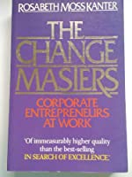 The Change Masters: Corporate Entrepreneurs at Work