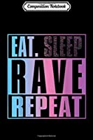 Composition Notebook: Eat Dont Sleep Rave Repeat EDM Quote Music Festival  Journal/Notebook Blank Lined Ruled 6x9 100 Pages