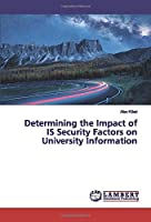 Determining the Impact of IS Security Factors on University Information