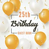 25th Birthday Guest Book: Realistic Golden White Balloons Confetti Elegant Glossy Cover Place for Photo Cream Color Paper 123 Pages Sign in for Event Party Celebration of Anniversary Fabulous Keepsake Gift Book for Best Wishes Messages from Family Friends