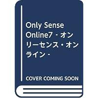 Only Sense Online7 ‐オンリーセンス・オンライン‐