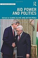 Aid Power and Politics (Rethinking Development)