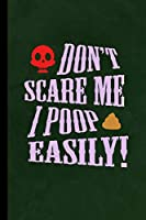 "Don't Scare Me I Poop Easily!: Haunted Spooky Halloween Party Scary Hallows Eve All Saint's Day Celebration Gift For Celebrant And Trick Or Treat (6""x9"") Lined Notebook To Write In"