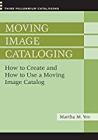 Moving Image Cataloging: How to Create and How to Use a Moving Image Catalog (Third Millennium Cataloging)