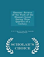 Ebenezer. Reviews of the Work of the Missouri Synod During Three Quarters of a Century. - Scholar's Choice Edition