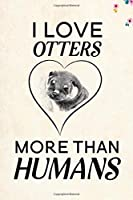 """I love Otters more than humans: Blank Lined Journal Notebook, 6"""" x 9"""", otter journal, otter notebook, Ruled, Writing Book, Notebook for otter lovers, World Otter Day Gifts"""