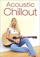 Acoustic Chillout [DVD]