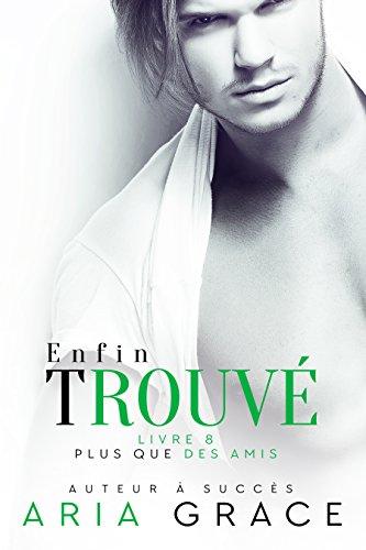 Enfin Trouvé (Plus que des Amis t. 8) (French Edition)