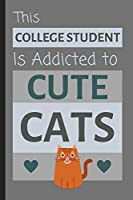 This College Student Is Addicted To Cute Cats: Funny Small Lined Journal / Notebook for School