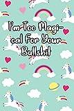 I'm Too Magi-cal For Your Bullshit: Unicorn Lined Journal