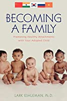Becoming a Family: Promoting Healthy Attachements With Your Adopted Child