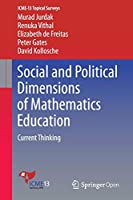 Social and Political Dimensions of Mathematics Education: Current Thinking (ICME-13 Topical Surveys)