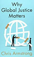 Why Global Justice Matters: Moral Progress in a Divided World