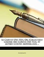 Le Cabinet Des Fees, Ou, Collection Choisie Des Contes Des Fees, Et Autres Contes Merveilleux ...