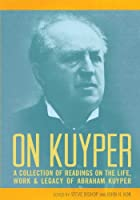 On Kuyper: A Collection of Readings on the Life Work & Legacy of Abraham Kuyper [並行輸入品]