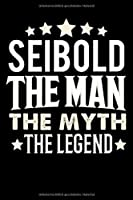 Notizbuch: Seibold The Man The Myth The Legend (120 karierte Seiten als u.a. Tagebuch, Reisetagebuch fuer Vater, Ehemann, Freund, Kumpe, Bruder, Onkel und mehr)