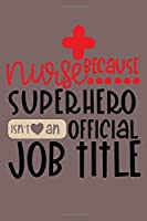 Nurse because superhero isn't an official job title: Planner and Organizer for Professional Nurses covering Jan 2020 - Dec 2020