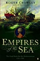 Empires of the Sea: The Final Battle for the Mediterranean